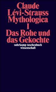 Lévi-Strauss, Claude. 2002 (1964). Das Rohe und das Gekochte. Mythologica I. Frankfurt am Main.