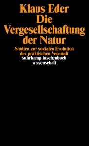 Laut Klaus Eder treffen in der Moderne zwei Naturverständnisse konfliktreich aufeinander: Die griechische Tradition der Verwissenschaftlichung und Rationalisierung einerseits, die jüdische der Moralisierung andererseits.