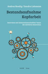 Das akademische Prekariat in Worten. Roedig, Andrea; Lehmann, Sandra. 2015. Bestandsaufnahme Kopfarbeit.